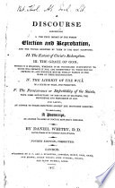 A discourse concerning I. The true import of the words election and reprobation ... II. The extent of Christ's redemption. III. The grace of God. ... IV. The liberty of the will. ... V. The perseverance of defectibility of the Saints. ... The second edition corrected. With a Postscript, in reply to Dr. John Edwards