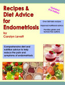 Recipes & Diet Advice for Endometriosis: Comprehensive diet and nutrition advice to help reduce the pain and symptoms of endometriosis (Updated)