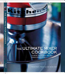 The Ultimate Mixer Cookbook
