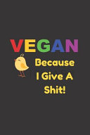 Vegan Because I Give A Shit