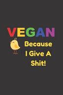 Vegan Because I Give A Shit