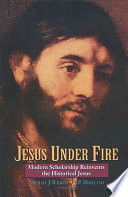 """Jesus Under Fire: Modern Scholarship Reinvents the Historical Jesus"" by Michael J. Wilkins, James Porter Moreland"