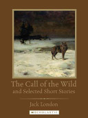 The Call of the Wild and Selected Short Stories