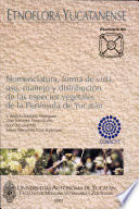 Nomenclatura, forma de vida, uso, manejo y distribución de las especies vegetales de la Península de Yucatán