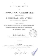 A Class book of Inorganic Chemistry  with tables of chemical analysis  etc