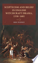 Scepticism And Belief In English Witchcraft Drama 1538 1681