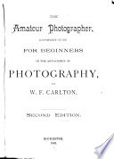 The Amateur Photographer  a Complete Guide for Beginners in the Art science of Photography Book
