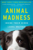 Animal Madness: How Anxious Dogs, Compulsive Parrots, and Elephants ...