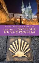 Every Pilgrim s Guide to Walking to Santiago de Compostela