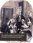 The child s guide to good breeding  founded on Christian principles  or  Seven chapters on politeness Book PDF