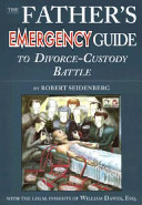 The Father's Emergency Guide to Divorce-Custody Battle