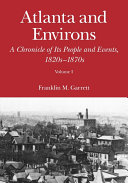 Atlanta and Environs: A Chronicle of Its People and Events: Vol. 1: 1820s-1870s