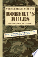 The Guerrilla Guide to Robert s Rules