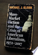 Mass Market Fiction and the Crisis of American Liberalism  1972   2017