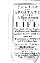 Julian the Apostate: being a short account of his life ... Together with A comparison of popery and paganism ... The third edition, etc