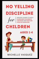 No yelling Discipline For Children Aged 1 4
