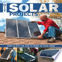 DIY Solar Projects  : How to Put the Sun to Work in Your Home