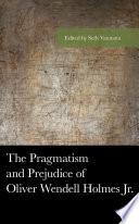 The Pragmatism And Prejudice Of Oliver Wendell Holmes Jr