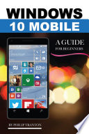 Windows 10 Mobile  A Guide for Beginners Book