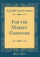 For the Market Gardener  Classic Reprint  Book