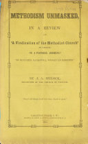 Methodism Unmasked  In a Review of    A Vindication of the Methodist Church           by Benjamin Nankevill  Wesleyan Minister