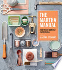 """The Martha Manual: How to Do (Almost) Everything"" by Martha Stewart"