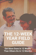 The 12 Week Year Field Guide Book