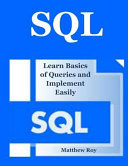 SQL: Learn Basics of Queries and Implement Easily(sql Database Programming, SQL 2016, SQL Beginners Guide, SQL Design Patte