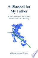 A Bluebell for My Father  A Son   s Search for His Father s and His Own Life   s Meaning