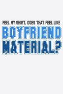 Feel My Shirt Does That Feel Like Boyfriend Material