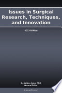 Issues in Surgical Research  Techniques  and Innovation  2013 Edition