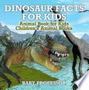 Dinosaur Facts for Kids - Animal Book for Kids   Children's Animal Books