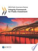 OECD Public Governance Reviews Integrity Framework for Public Investment