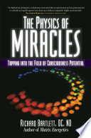 """""""The Physics of Miracles: Tapping in to the Field of Consciousness Potential"""" by Richard Bartlett, Melissa Joy Jonsson"""