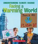 Facing a Warming World  A True Book  Understanding Climate Change