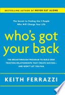 """Who's Got Your Back: The Breakthrough Program to Build Deep, Trusting Relationships That Create Success-and Won't Let You Fail"" by Keith Ferrazzi"