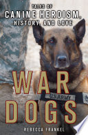 War Dogs  Tales of Canine Heroism  History  and Love