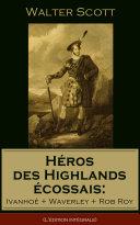 Héros des Highlands écossais: Ivanhoé + Waverley + Rob Roy (L'édition intégrale)