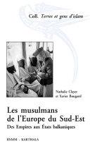 Les musulmans de l'Europe du Sud-Est. Des Empires aux Etats balkaniques