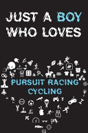 Just A Boy Who Loves PURSUIT RACING CYCLING Notebook