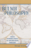 But Not Philosophy, Seven Introductions to Non-Western Thought by George Anastaplo PDF