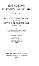 The Oxford History of Music: The polyphonic period; method of musical art, pt. 1, 330-1400, pt. 2. 1400-c.1600. By H.E. Wooldridge. Rev. by P.C. Buck