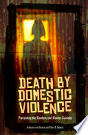 Death by Domestic Violence: Preventing the Murders and Murder-Suicides