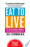 """Eat to Live: The Revolutionary Formula for Fast and Sustained Weight Loss"" by Joel Fuhrman"