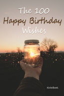 The 100 Happy Birthday Wishes Notebook Journal 6x9 100 Bleed WishesGreeting Book PDF