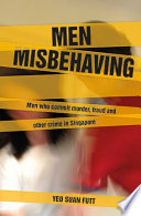 Men Misbehaving  Men who commit murder  fraud and other crimes in Singapore Book