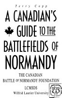 A Canadian s Guide to the Battlefields of Normandy