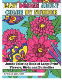 Easy Design Adult Color By Number   Jumbo Coloring Book of Large Print Flowers  Birds  and Butterflies