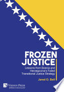 Frozen Justice Lessons From Bosnia And Herzegovina S Failed Transitional Justice Strategy