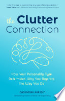 """The Clutter Connection: How Your Personality Type Determines Why You Organize the Way You Do"" by Cassandra Aarssen"